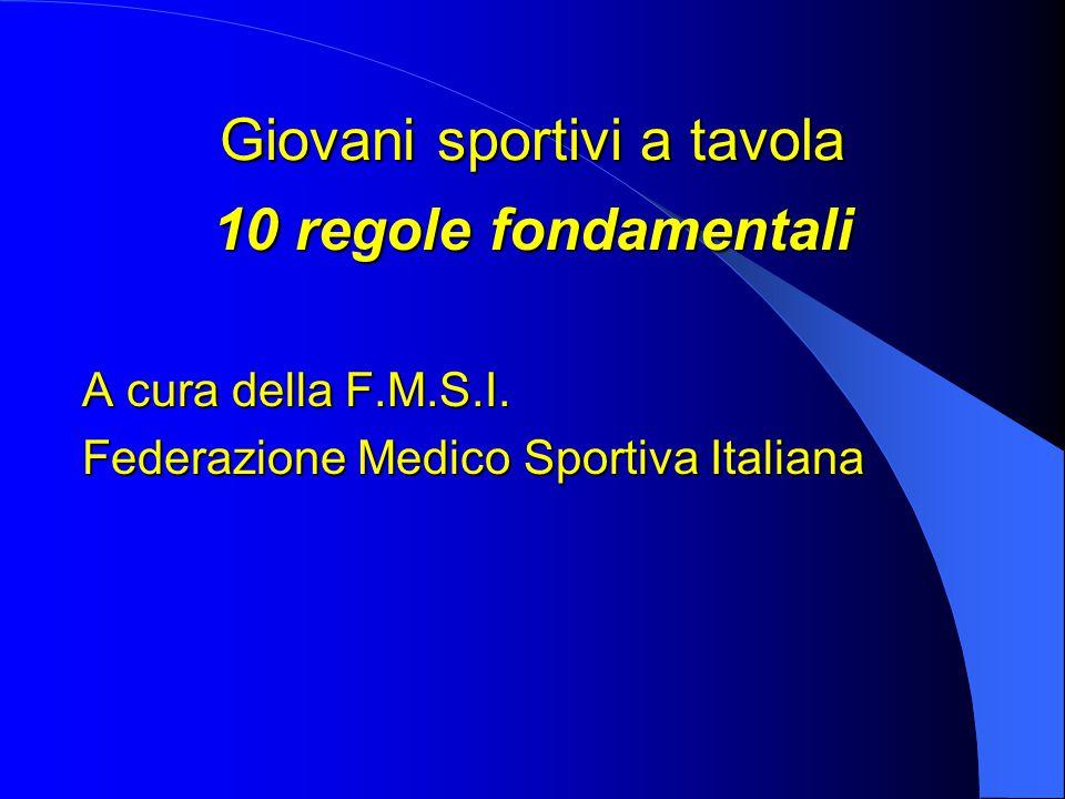 Giovani sportivi a tavola 10 regole fondamentali A cura della F.M.S.I.