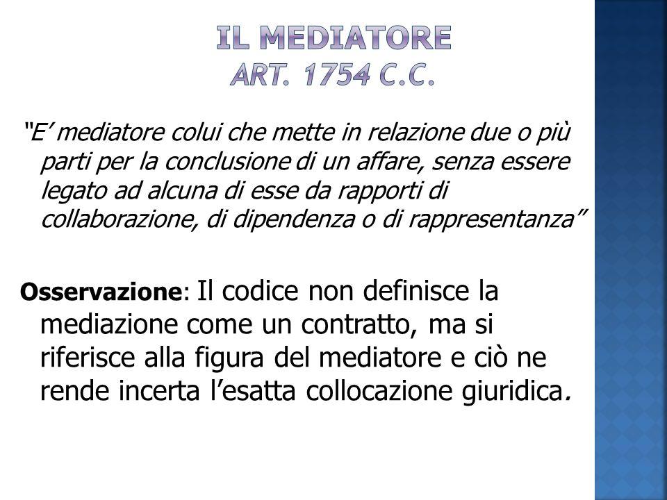 """""""E' mediatore colui che mette in relazione due o più parti per la conclusione di un affare, senza essere legato ad alcuna di esse da rapporti di colla"""