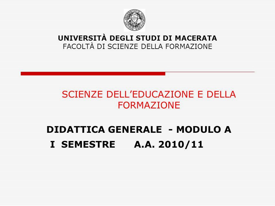 UNIVERSITÀ DEGLI STUDI DI MACERATA FACOLTÀ DI SCIENZE DELLA FORMAZIONE SCIENZE DELL'EDUCAZIONE E DELLA FORMAZIONE DIDATTICA GENERALE - MODULO A I SEMESTRE A.A.