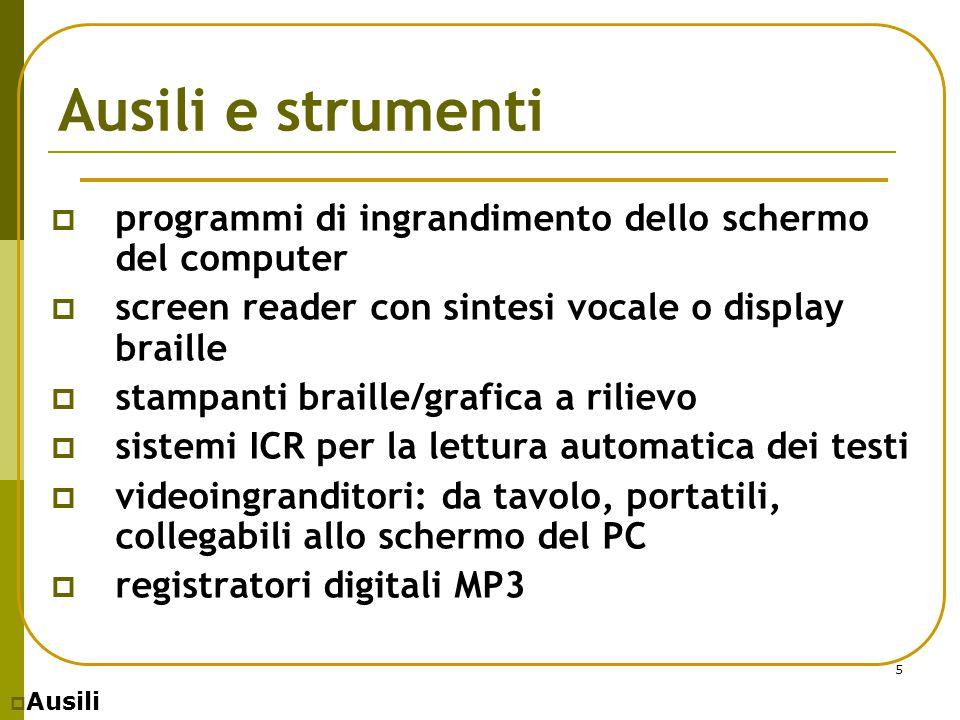 5 Ausili e strumenti  programmi di ingrandimento dello schermo del computer  screen reader con sintesi vocale o display braille  stampanti braille/