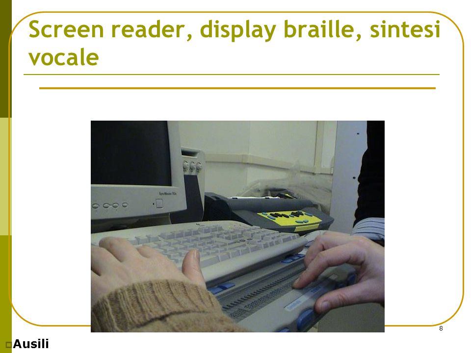 8 Screen reader, display braille, sintesi vocale  Ausili