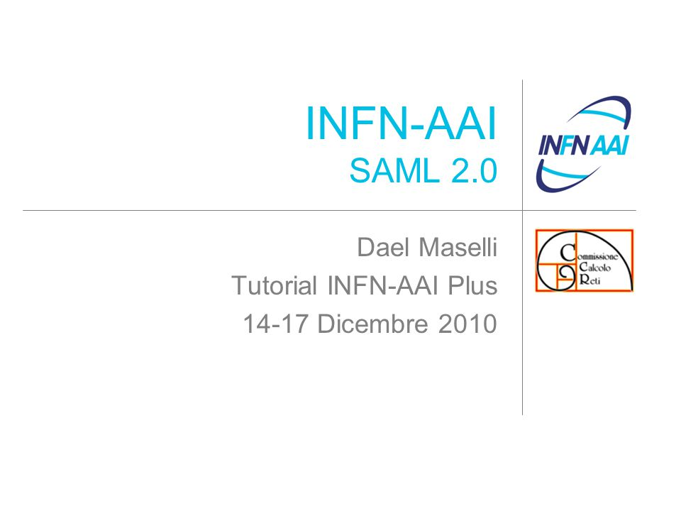 INFN-AAI SAML 2.0 Dael Maselli Tutorial INFN-AAI Plus 14-17 Dicembre 2010