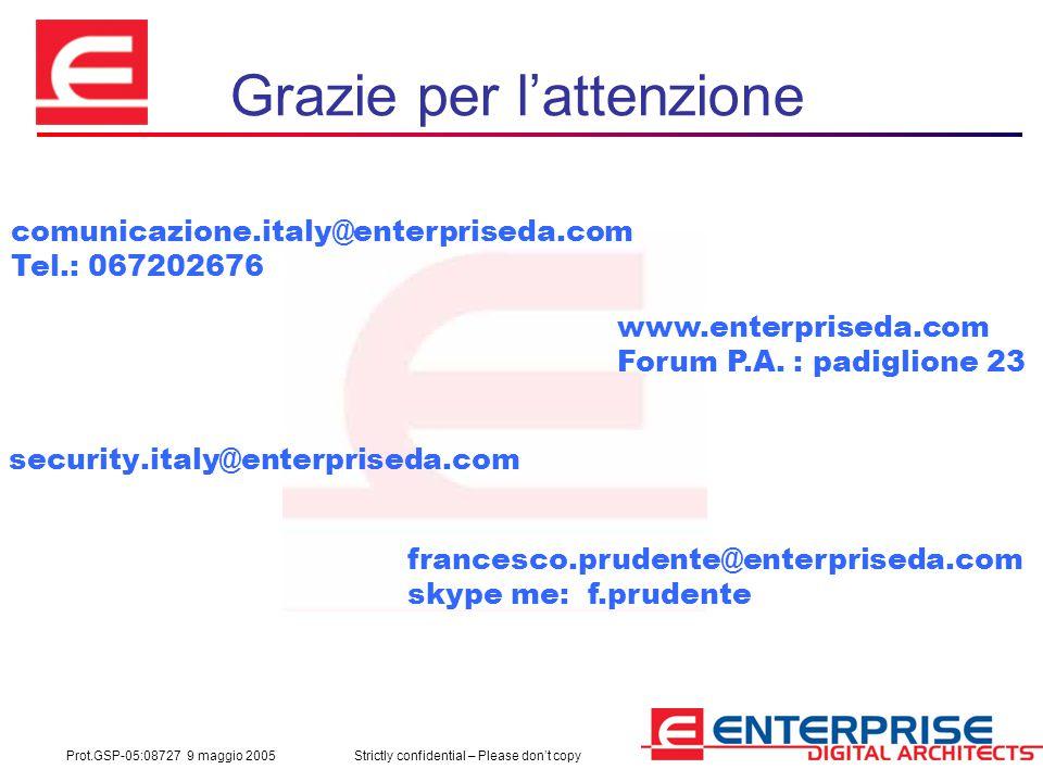 Prot.GSP-05:08727 9 maggio 2005Strictly confidential – Please don't copy Grazie per l'attenzione security.italy@enterpriseda.com www.enterpriseda.com Forum P.A.