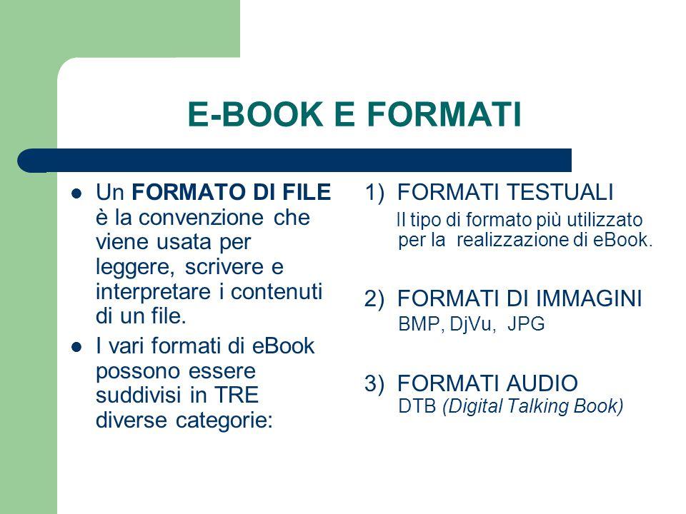 E-BOOK E FORMATI Un FORMATO DI FILE è la convenzione che viene usata per leggere, scrivere e interpretare i contenuti di un file.