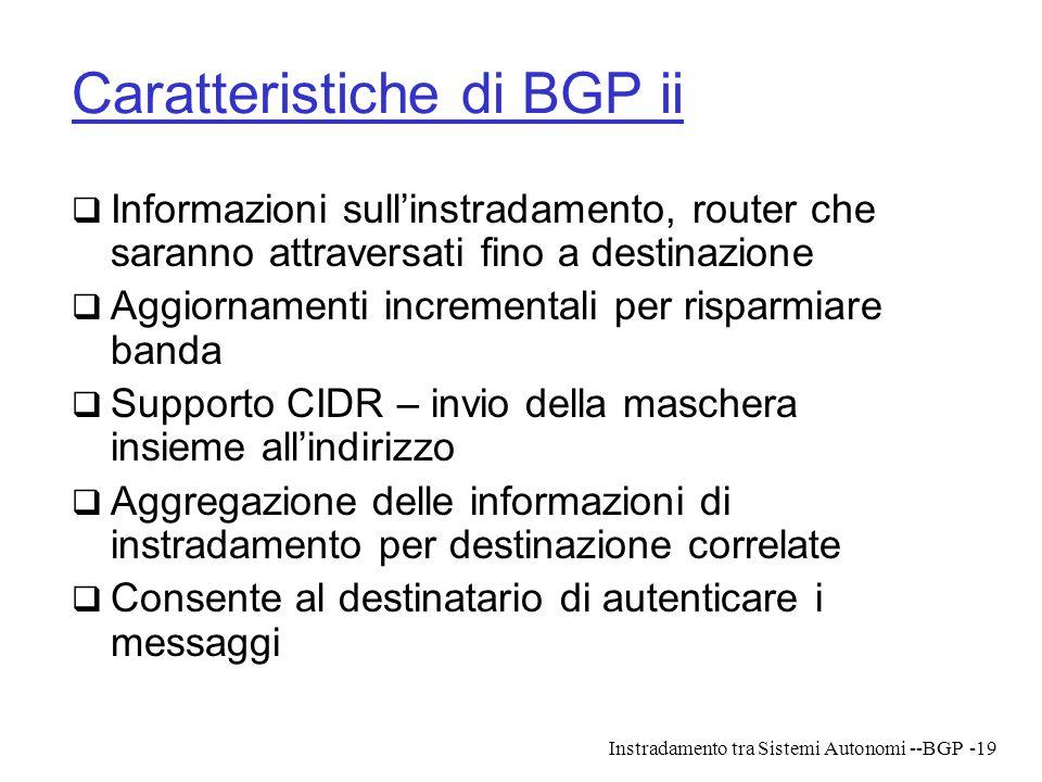 Instradamento tra Sistemi Autonomi --BGP-19 Caratteristiche di BGP ii  Informazioni sull'instradamento, router che saranno attraversati fino a destin