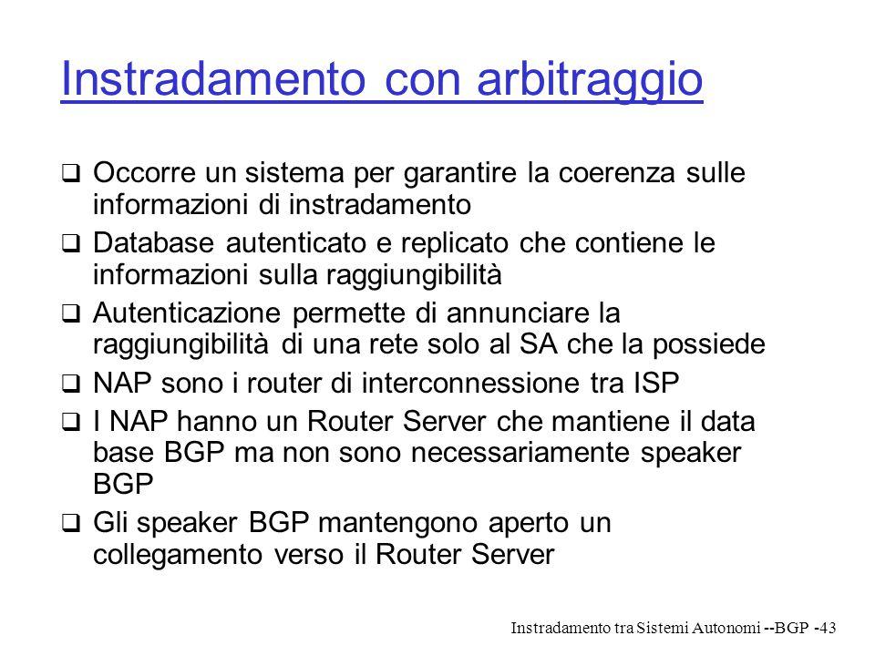 Instradamento tra Sistemi Autonomi --BGP-43 Instradamento con arbitraggio  Occorre un sistema per garantire la coerenza sulle informazioni di instrad