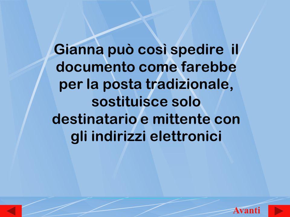 Gianna può così spedire il documento come farebbe per la posta tradizionale, sostituisce solo destinatario e mittente con gli indirizzi elettronici Avanti