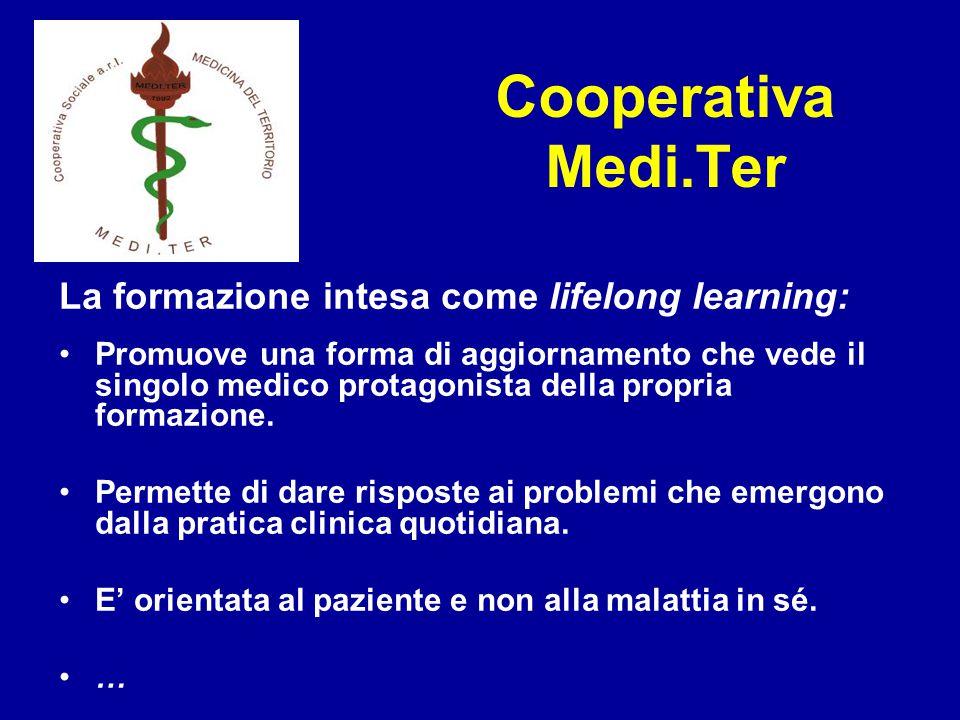 Cooperativa Medi.Ter La formazione intesa come lifelong learning: Promuove una forma di aggiornamento che vede il singolo medico protagonista della propria formazione.