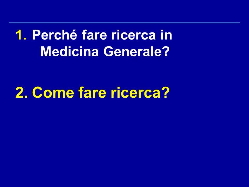 1.Perché fare ricerca in Medicina Generale 2.Come fare ricerca