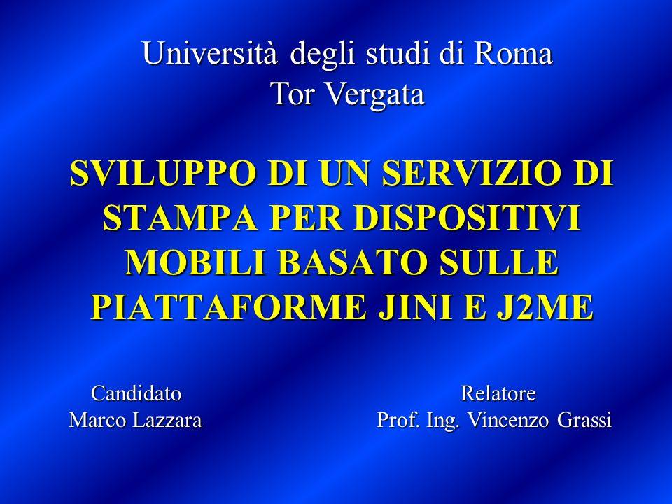 SVILUPPO DI UN SERVIZIO DI STAMPA PER DISPOSITIVI MOBILI BASATO SULLE PIATTAFORME JINI E J2ME Candidato Relatore Marco Lazzara Prof.