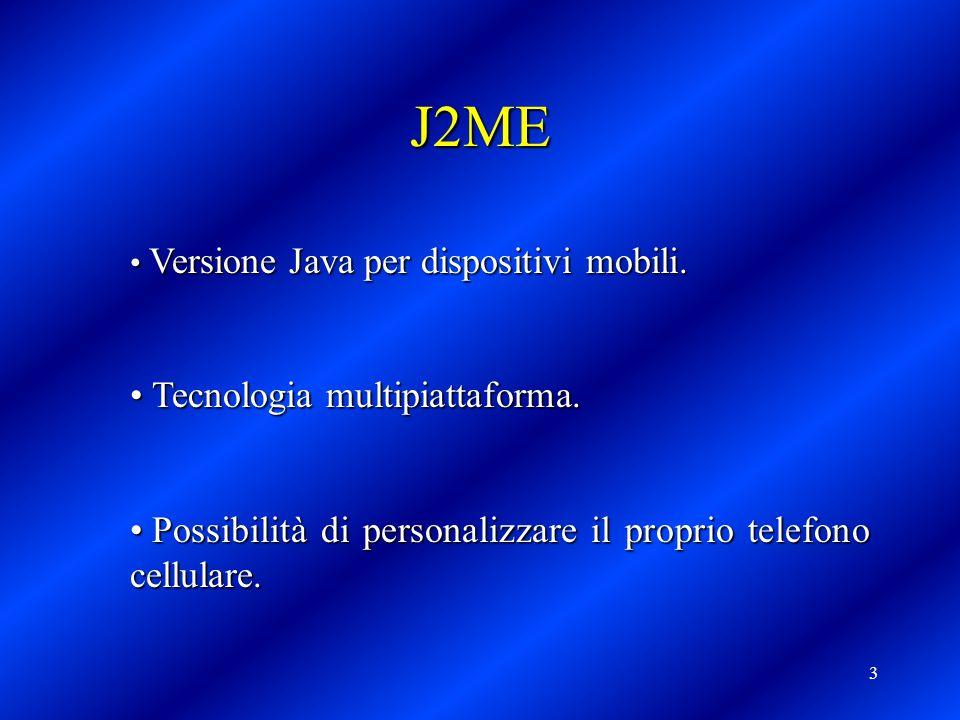 3 Versione Java per dispositivi mobili. Versione Java per dispositivi mobili. Tecnologia multipiattaforma. Tecnologia multipiattaforma. Possibilità di