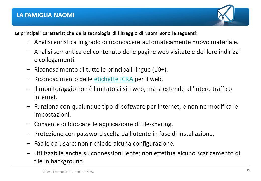 2009 – Emanuele Frontoni - UNIMC 25 Le principali caratteristiche della tecnologia di filtraggio di Naomi sono le seguenti: –Analisi euristica in grado di riconoscere automaticamente nuovo materiale.