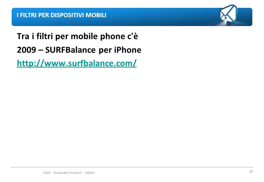 2009 – Emanuele Frontoni - UNIMC 32 I FILTRI PER DISPOSITIVI MOBILI Tra i filtri per mobile phone c è 2009 – SURFBalance per iPhone http://www.surfbalance.com/