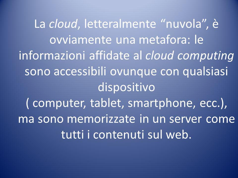 """La cloud, letteralmente """"nuvola"""", è ovviamente una metafora: le informazioni affidate al cloud computing sono accessibili ovunque con qualsiasi dispos"""