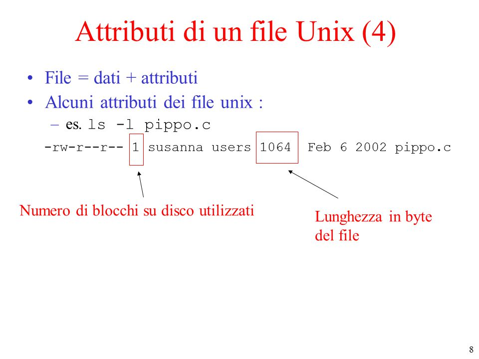 8 Attributi di un file Unix (4) File = dati + attributi Alcuni attributi dei file unix : –es.