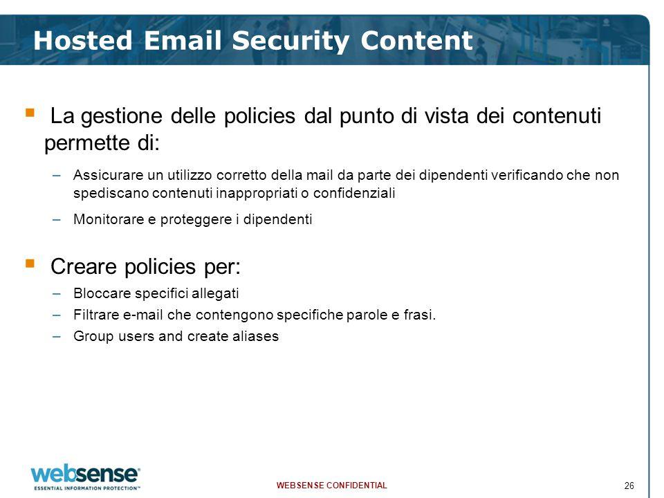 WEBSENSE CONFIDENTIAL 26  La gestione delle policies dal punto di vista dei contenuti permette di: –Assicurare un utilizzo corretto della mail da par