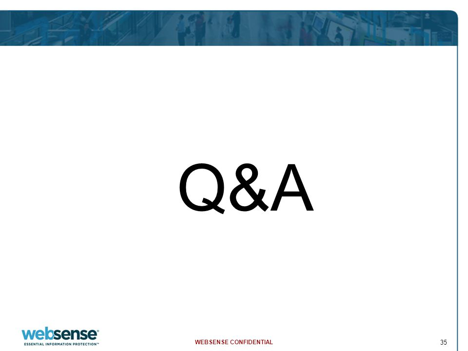 WEBSENSE CONFIDENTIAL 35 Q&A
