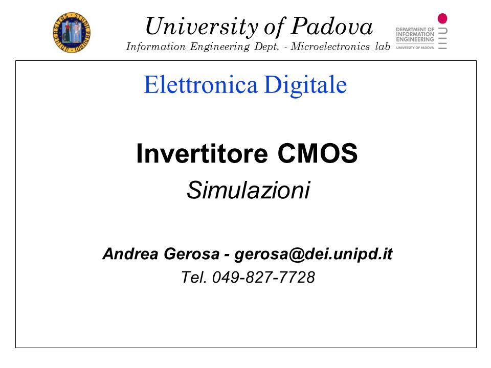 University of Padova Information Engineering Dept. - Microelectronics lab Elettronica Digitale Invertitore CMOS Simulazioni Andrea Gerosa - gerosa@dei