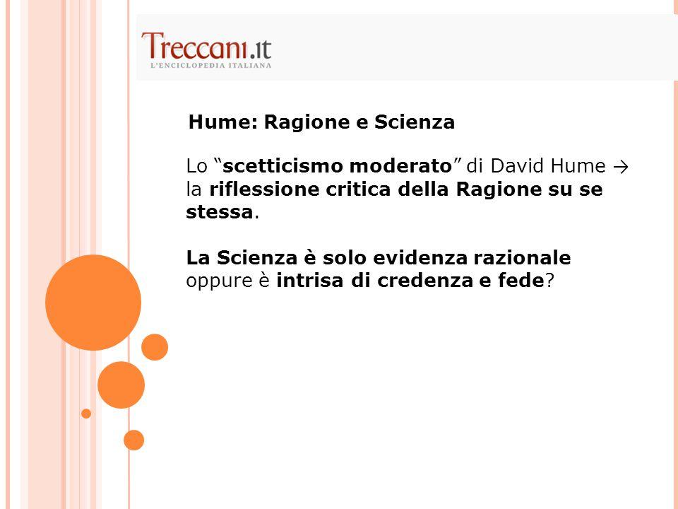 """Lo """"scetticismo moderato"""" di David Hume → la riflessione critica della Ragione su se stessa. La Scienza è solo evidenza razionale oppure è intrisa di"""