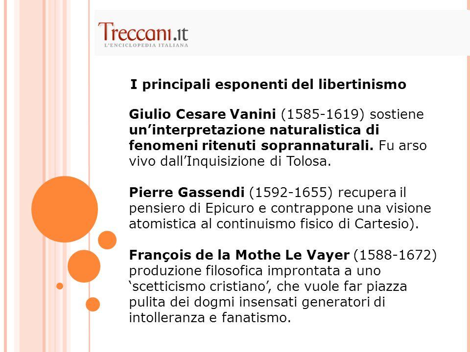 Giulio Cesare Vanini (1585-1619) sostiene un'interpretazione naturalistica di fenomeni ritenuti soprannaturali. Fu arso vivo dall'Inquisizione di Tolo