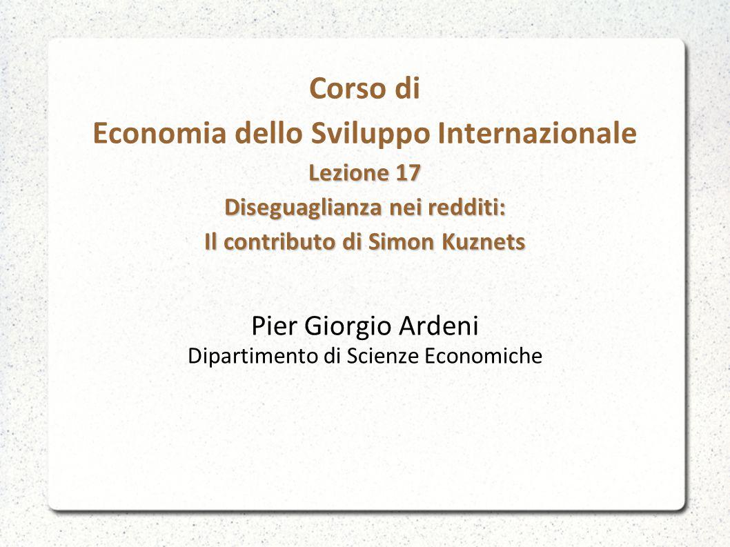 Lezione 17 Diseguaglianza nei redditi: Il contributo di Simon Kuznets Corso di Economia dello Sviluppo Internazionale Lezione 17 Diseguaglianza nei re