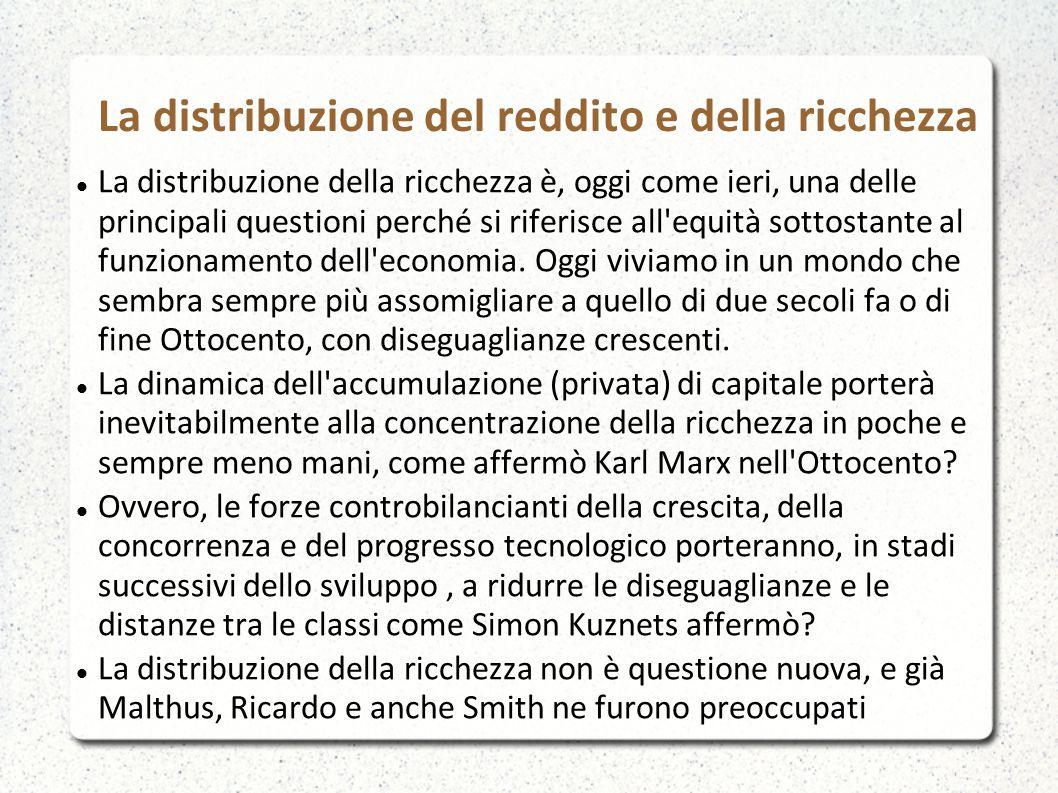 La distribuzione del reddito e della ricchezza La distribuzione della ricchezza è, oggi come ieri, una delle principali questioni perché si riferisce
