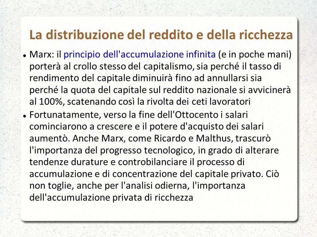 La distribuzione del reddito e della ricchezza Marx: il principio dell'accumulazione infinita (e in poche mani) porterà al crollo stesso del capitalis