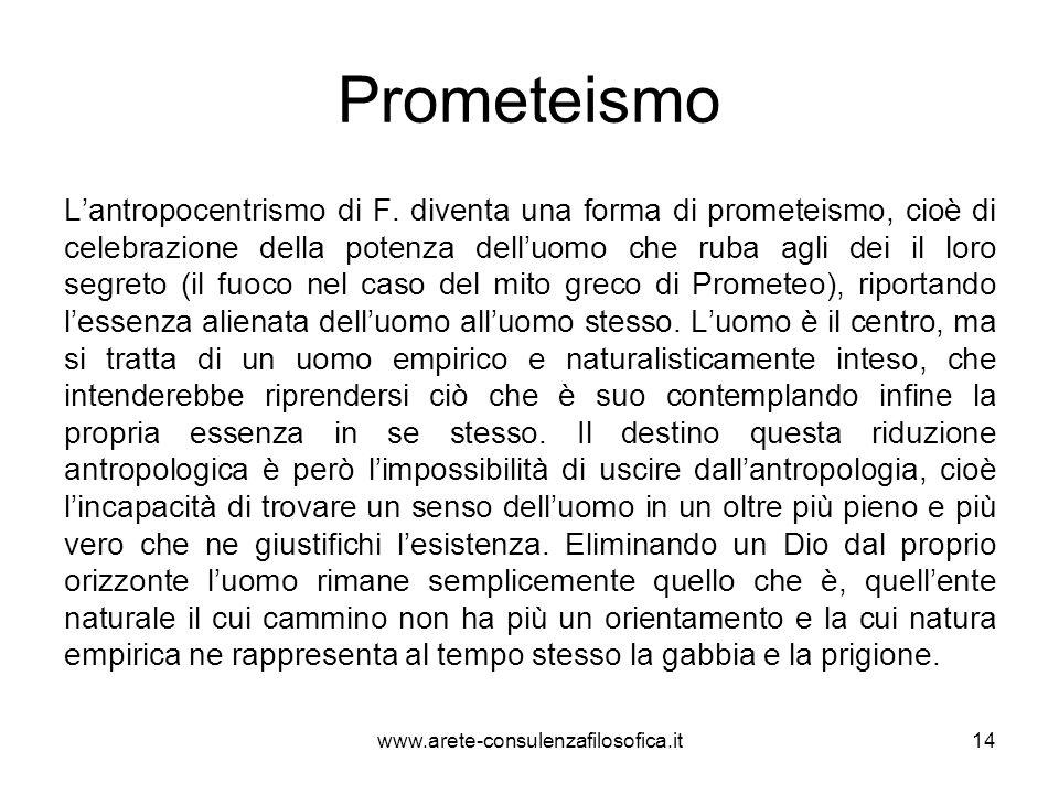 Prometeismo L'antropocentrismo di F. diventa una forma di prometeismo, cioè di celebrazione della potenza dell'uomo che ruba agli dei il loro segreto
