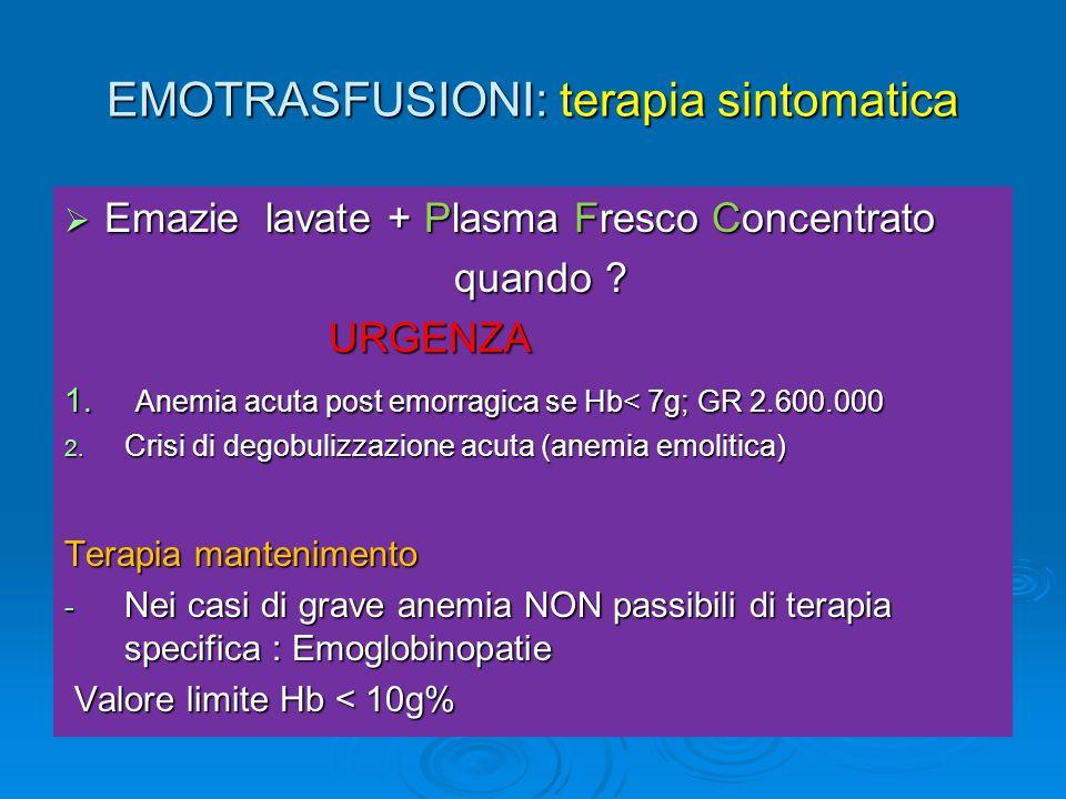 EMOTRASFUSIONI: terapia sintomatica  Emazie lavate + Plasma Fresco Concentrato quando ? quando ? URGENZA URGENZA 1. Anemia acuta post emorragica se H