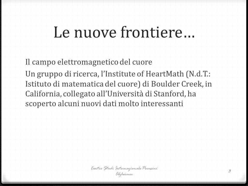 Le nuove frontiere… Il campo elettromagnetico del cuore Un gruppo di ricerca, l'Institute of HeartMath (N.d.T.: Istituto di matematica del cuore) di B