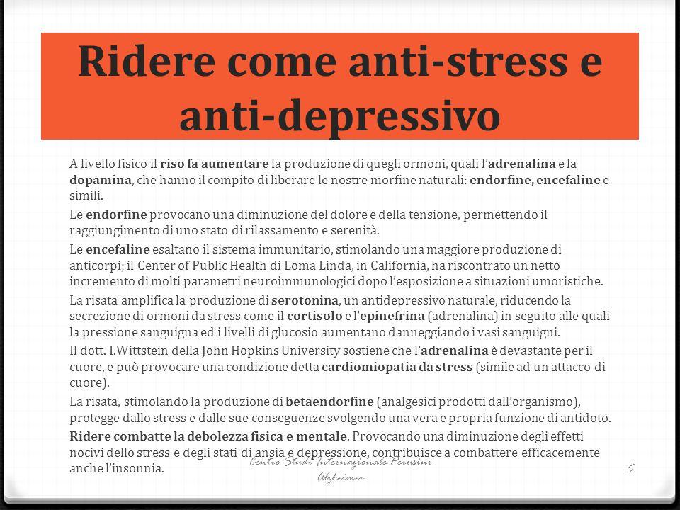 Ridere come anti-stress e anti-depressivo A livello fisico il riso fa aumentare la produzione di quegli ormoni, quali l'adrenalina e la dopamina, che