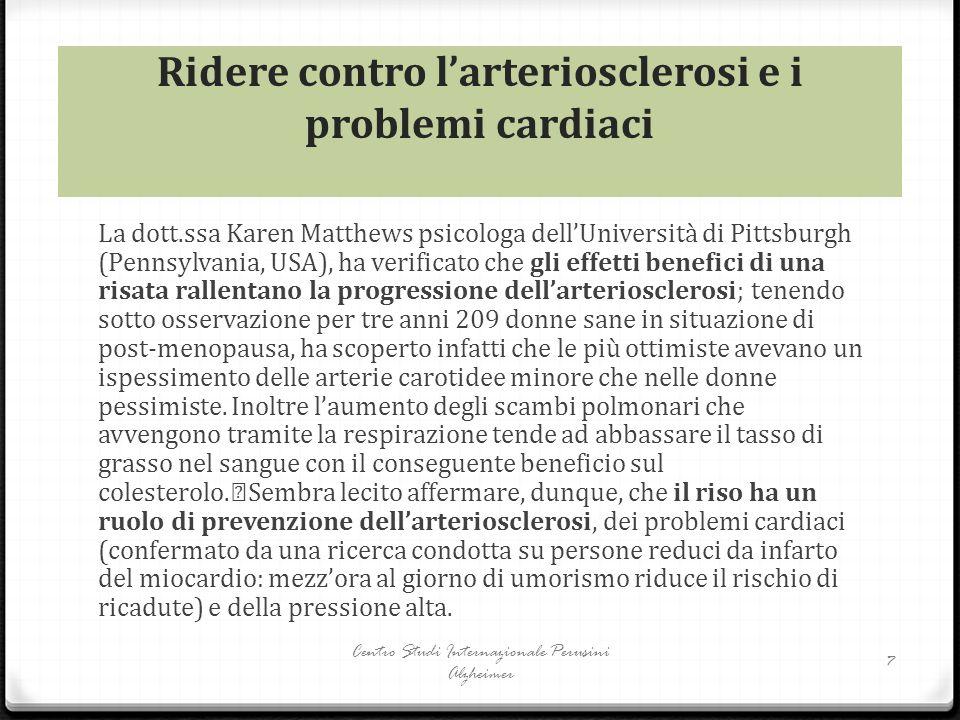 Ridere contro l'arteriosclerosi e i problemi cardiaci La dott.ssa Karen Matthews psicologa dell'Università di Pittsburgh (Pennsylvania, USA), ha verif