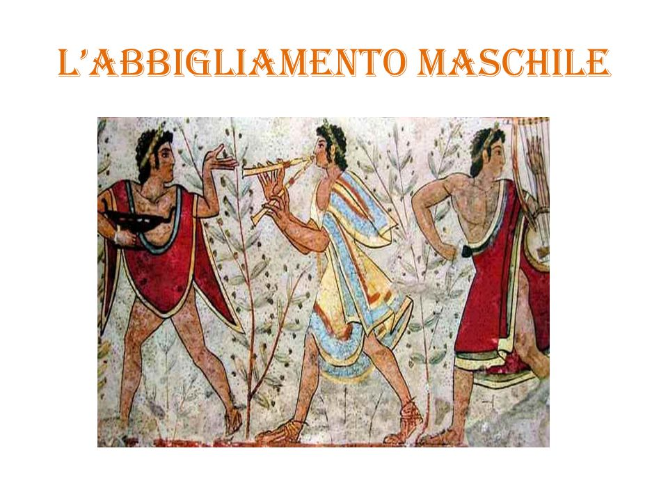 Uomini etruschi Il mantello, tebenno, era l'elemento più importante, tanto che lo si portava anche da solo,quale unico indumento.