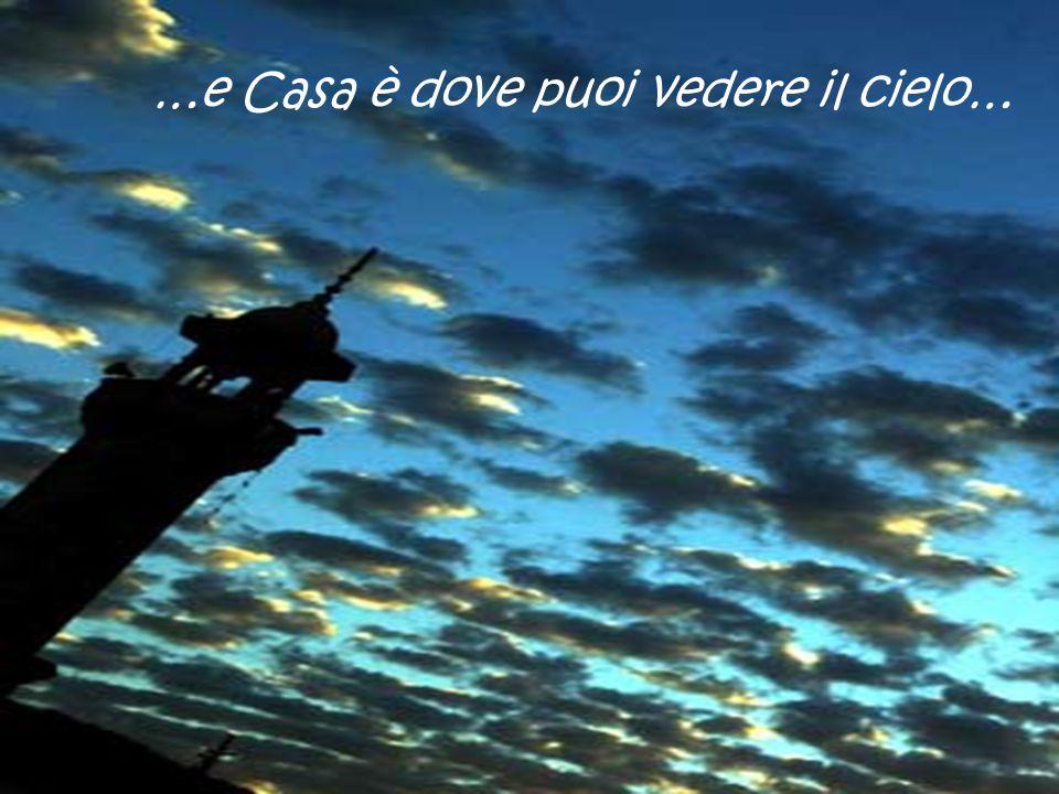…e Casa è dove puoi vedere il cielo…