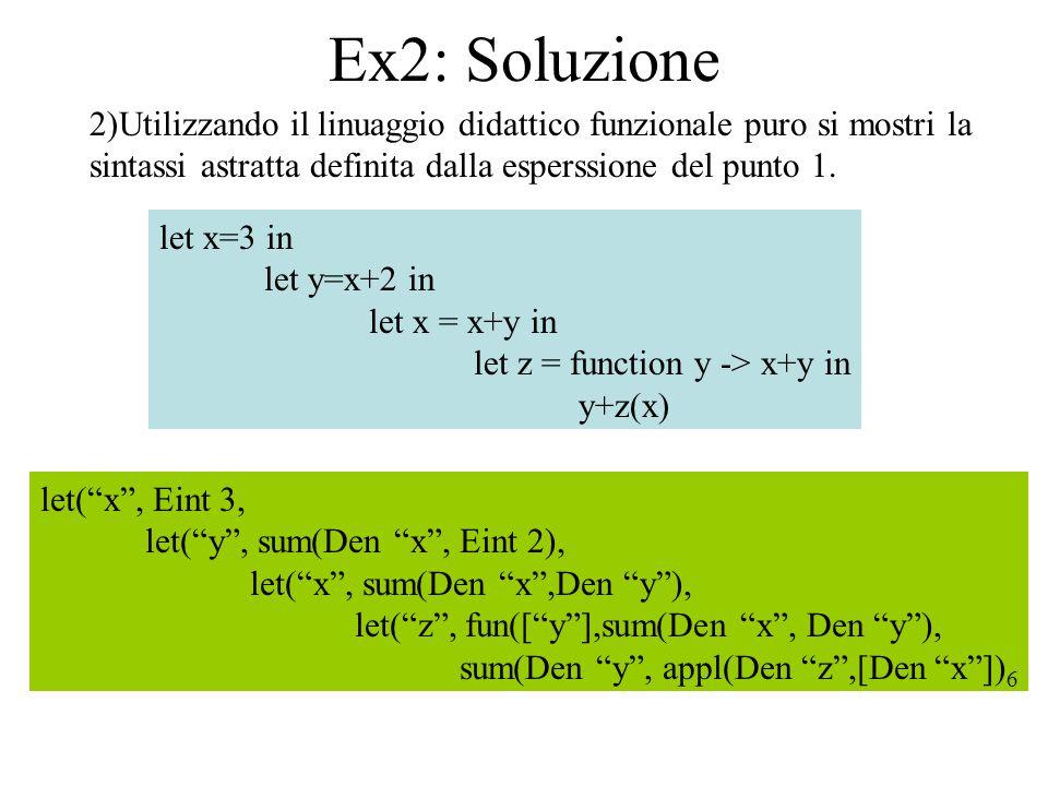 Ex2: Soluzione 2)Utilizzando il linuaggio didattico funzionale puro si mostri la sintassi astratta definita dalla esperssione del punto 1. let x=3 in