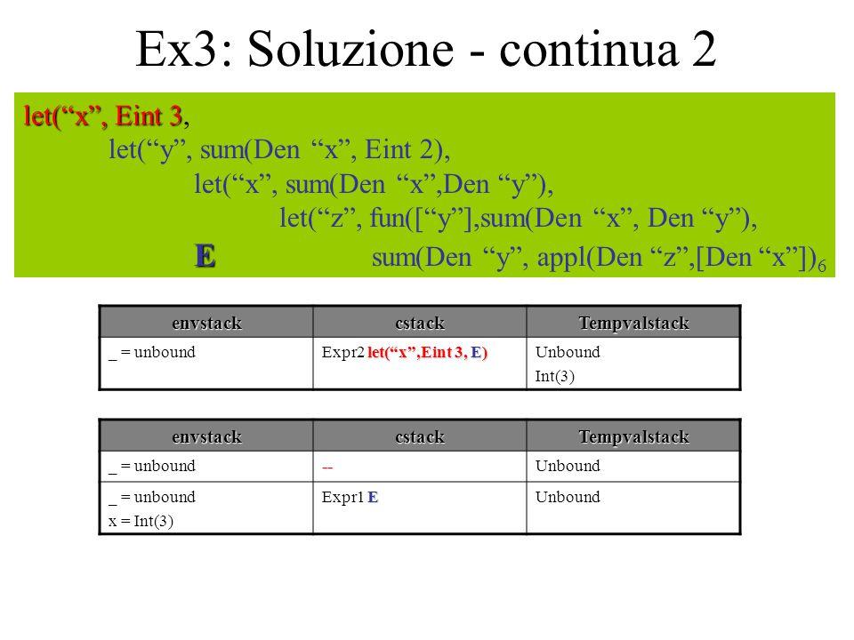 """Ex3: Soluzione - continua 2 let(""""x"""", Eint 3 let(""""x"""", Eint 3, let(""""y"""", sum(Den """"x"""", Eint 2), let(""""x"""", sum(Den """"x"""",Den """"y""""), let(""""z"""", fun([""""y""""],sum(Den"""
