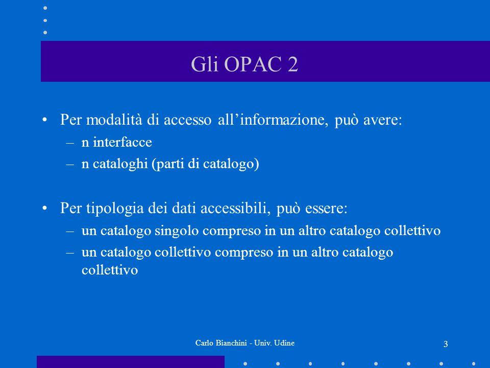 Carlo Bianchini - Univ.Udine 4 Gli OPAC 3 I cataloghi collettivi in linea possono essere reali: a.