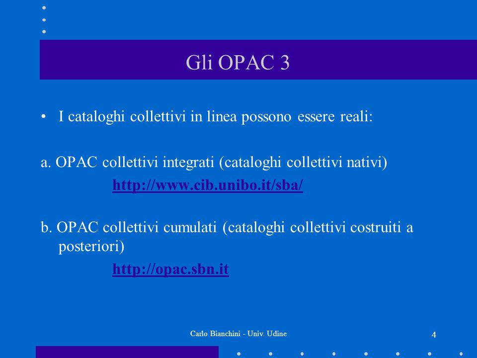 Carlo Bianchini - Univ. Udine 4 Gli OPAC 3 I cataloghi collettivi in linea possono essere reali: a.