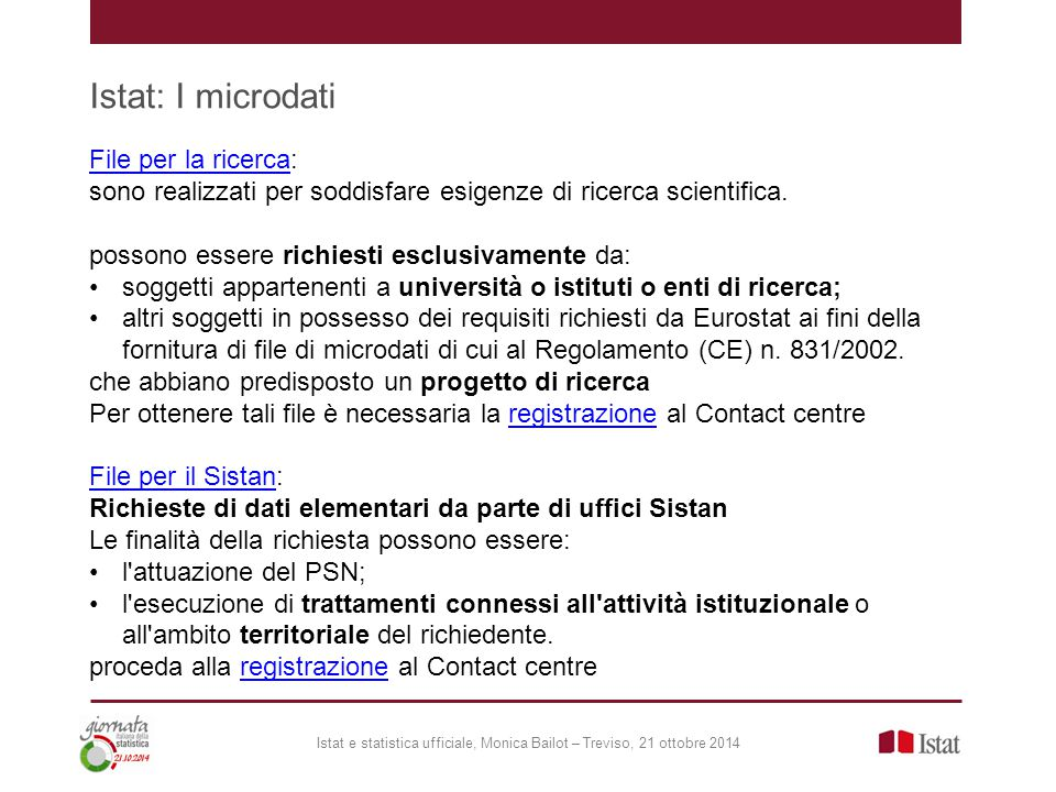 Istat: I microdati Istat e statistica ufficiale, Monica Bailot – Treviso, 21 ottobre 2014 File per la ricercaFile per la ricerca: sono realizzati per