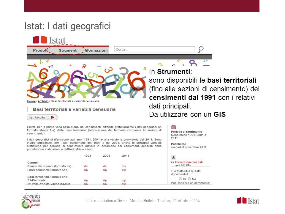 Istat: I dati geografici Istat e statistica ufficiale, Monica Bailot – Treviso, 21 ottobre 2014 In Strumenti: sono disponibili le basi territoriali (f