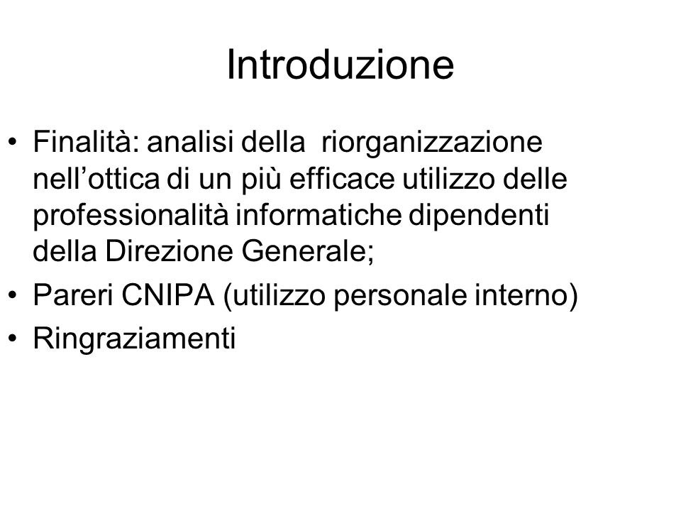 Introduzione Finalità: analisi della riorganizzazione nell'ottica di un più efficace utilizzo delle professionalità informatiche dipendenti della Dire