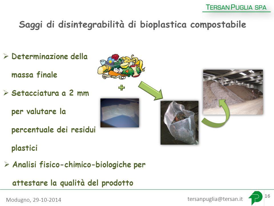 17 Saggi di disintegrabilità di bioplastica compostabile tersanpuglia@tersan.it 16  Determinazione della massa finale  Setacciatura a 2 mm per valutare la percentuale dei residui plastici  Analisi fisico-chimico-biologiche per attestare la qualità del prodotto Modugno, 29-10-2014