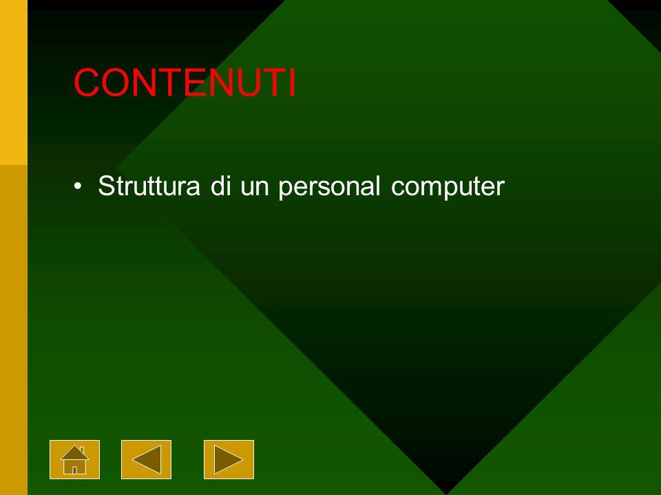 CONTENUTI Struttura di un personal computer