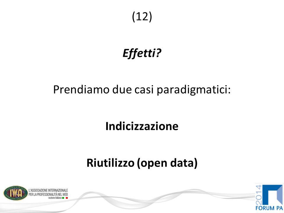 (12) Effetti Prendiamo due casi paradigmatici: Indicizzazione Riutilizzo (open data)