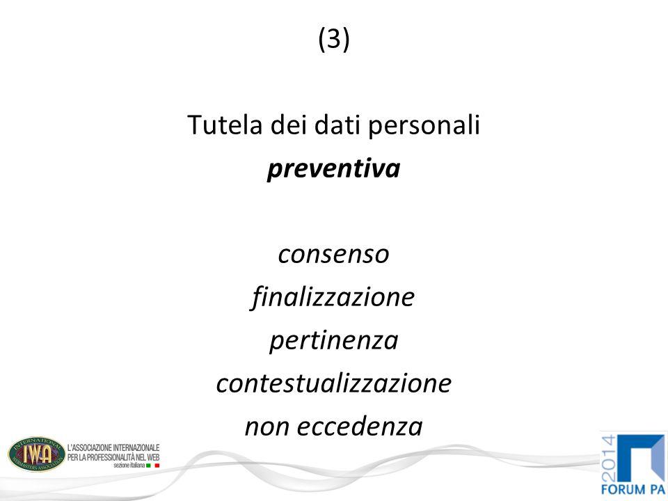 (3) Tutela dei dati personali preventiva consenso finalizzazione pertinenza contestualizzazione non eccedenza
