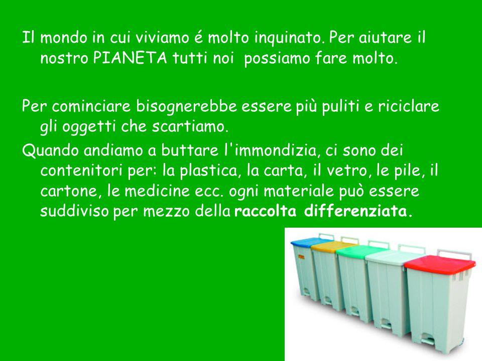 Il mondo in cui viviamo é molto inquinato. Per aiutare il nostro PIANETA tutti noi possiamo fare molto. Per cominciare bisognerebbe essere più puliti
