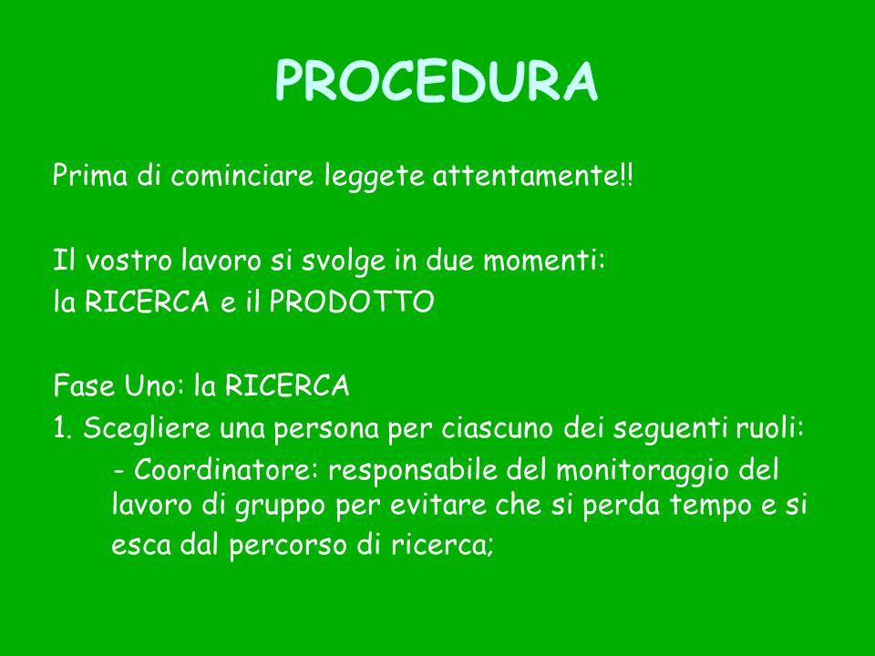 PROCEDURA Prima di cominciare leggete attentamente!! Il vostro lavoro si svolge in due momenti: la RICERCA e il PRODOTTO Fase Uno: la RICERCA 1. Scegl
