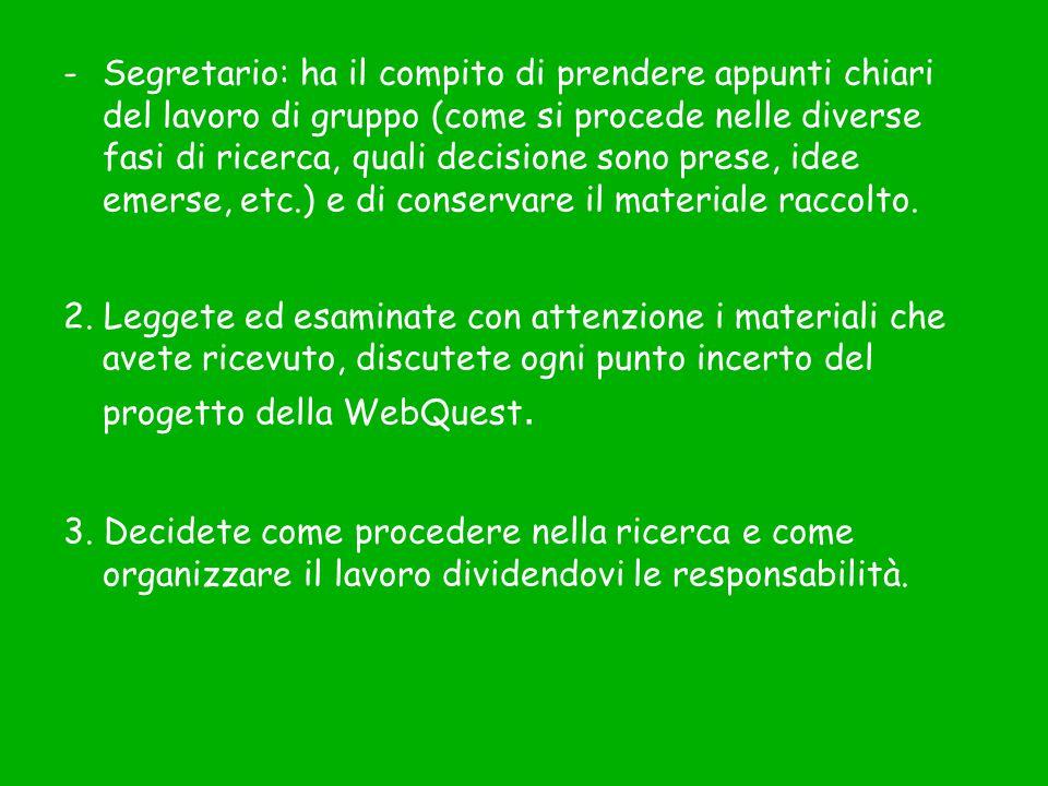 -Segretario: ha il compito di prendere appunti chiari del lavoro di gruppo (come si procede nelle diverse fasi di ricerca, quali decisione sono prese,