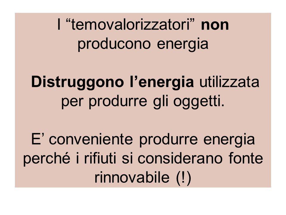 I temovalorizzatori non producono energia Distruggono l'energia utilizzata per produrre gli oggetti.