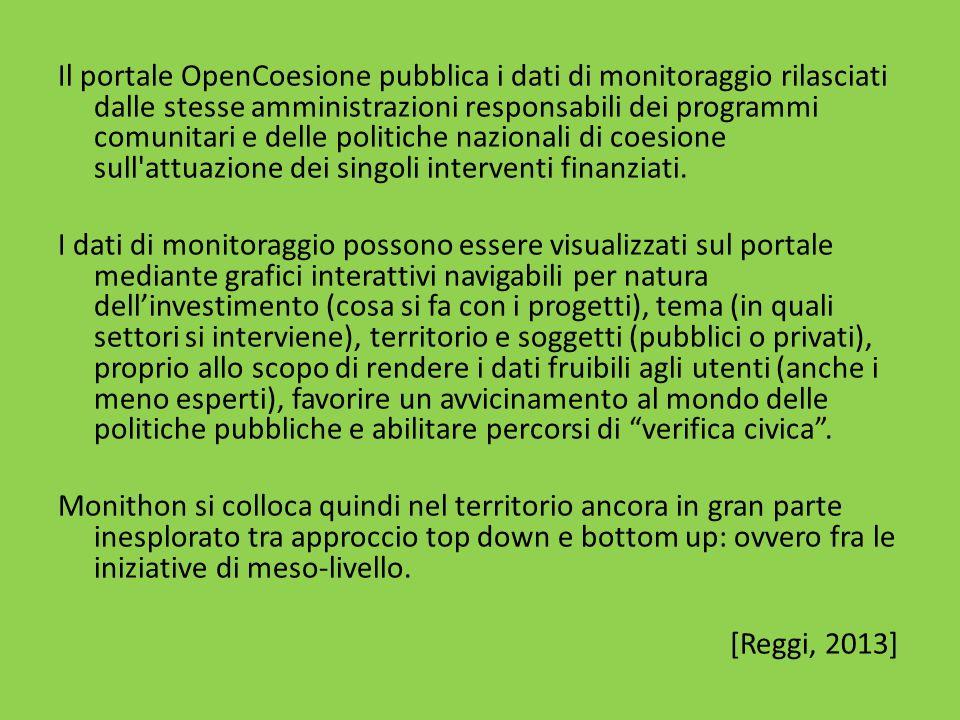 Il portale OpenCoesione pubblica i dati di monitoraggio rilasciati dalle stesse amministrazioni responsabili dei programmi comunitari e delle politiche nazionali di coesione sull attuazione dei singoli interventi finanziati.